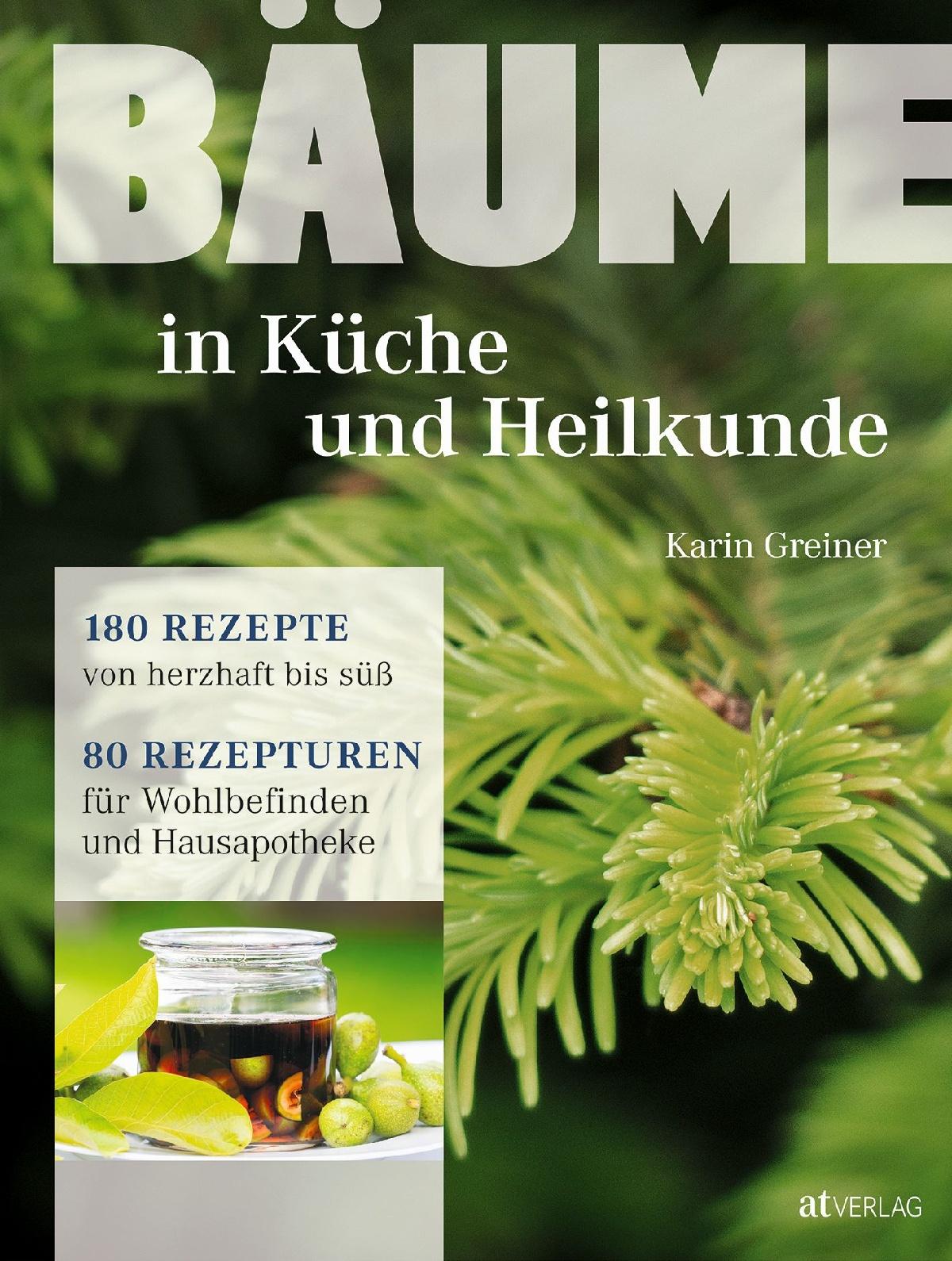 Buch: Bäume - in Küche und Heilkunde von Karin Greiner • AT Verlag