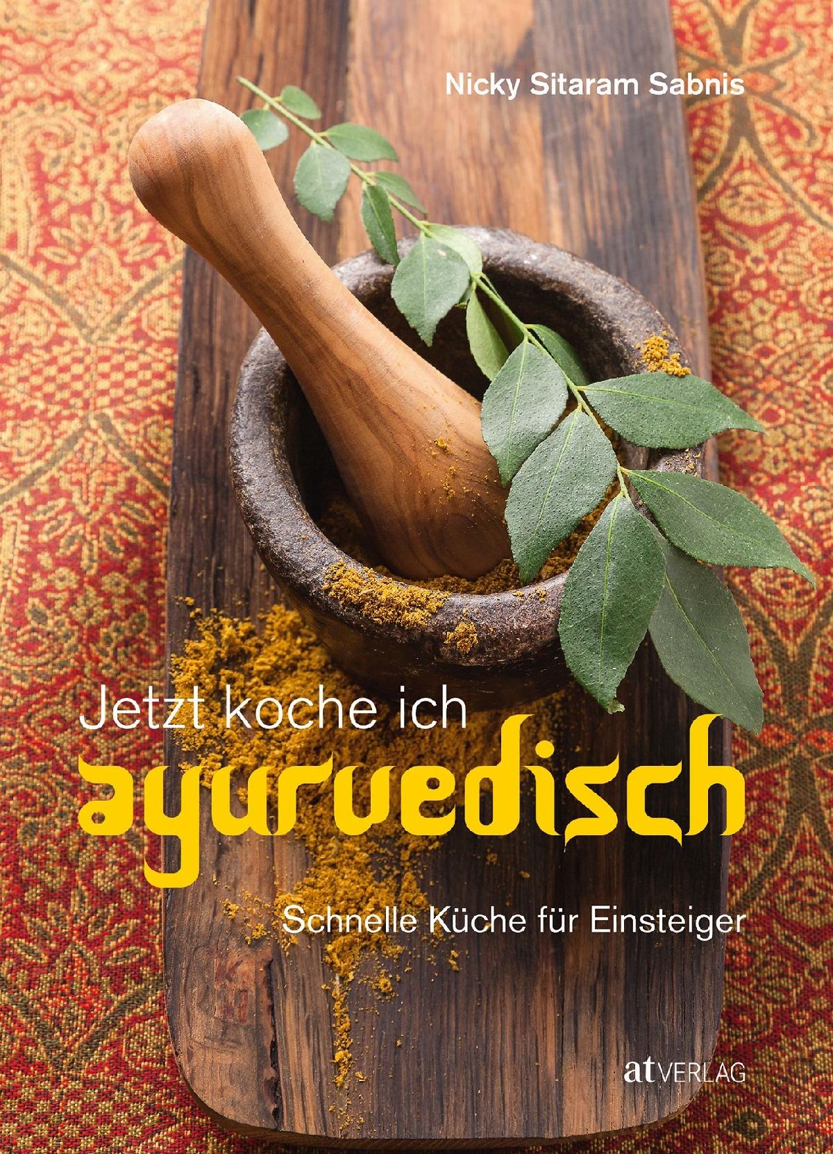 Buch: Jetzt koche ich ayurvedisch von Nicky Sitaram Sabnis • AT Verlag
