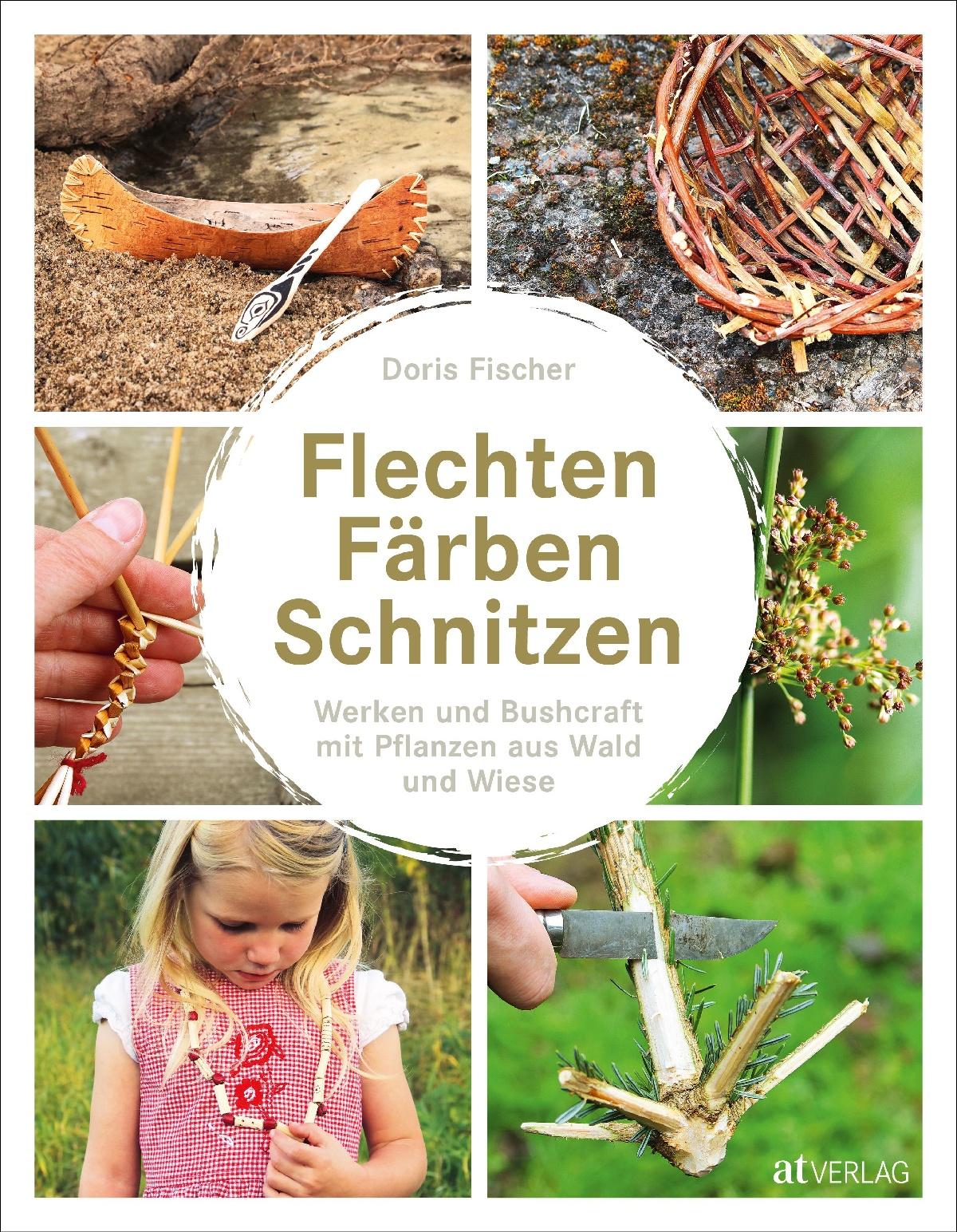 Buch: Flechten, Färben, Schnitzen von Doris Fischer • AT Verlag
