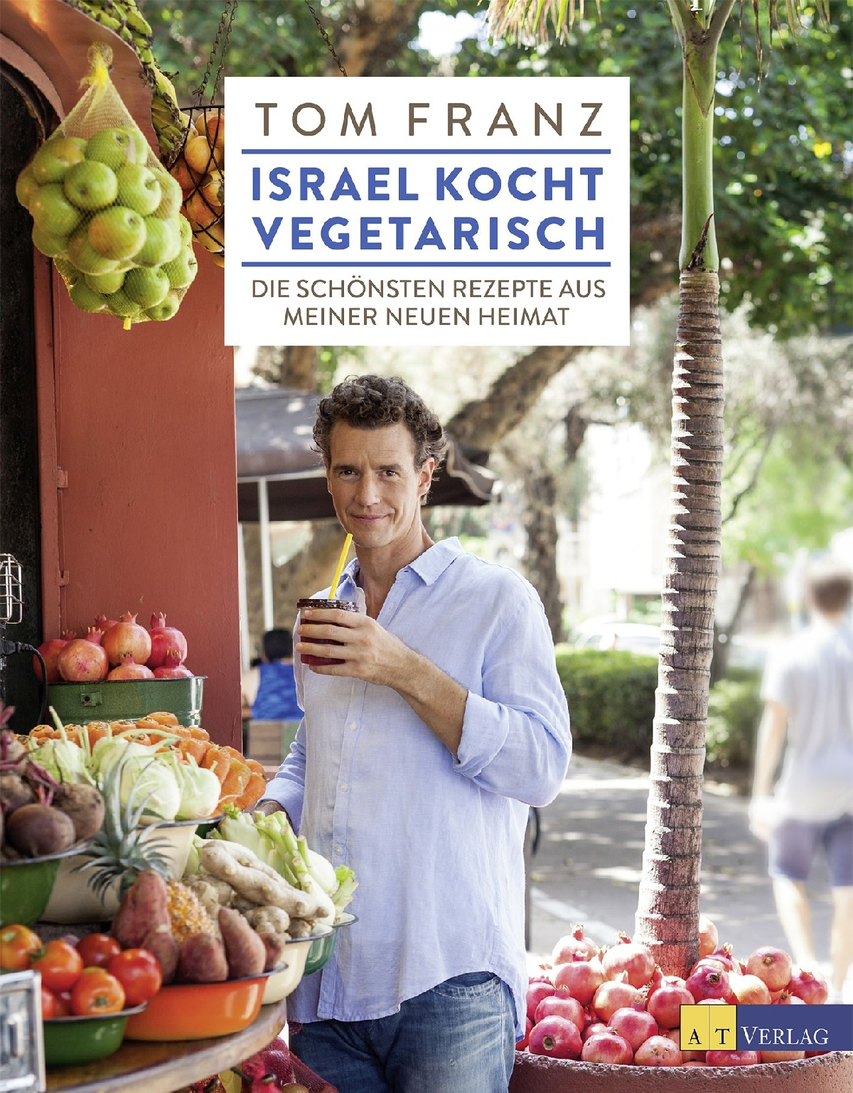 buch: so schmeckt israel von tom franz • at verlag