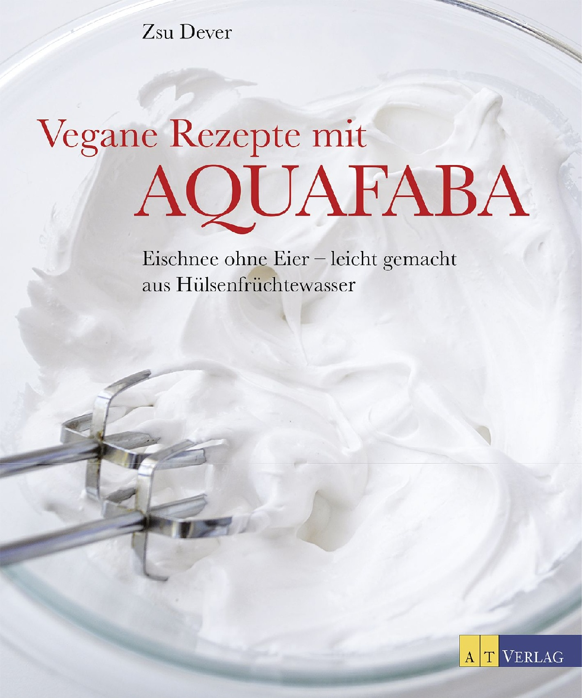 buch vegane rezepte mit aquafaba von zsu dever at verlag. Black Bedroom Furniture Sets. Home Design Ideas